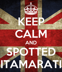 Poster: KEEP CALM AND SPOTTED ITAMARATI
