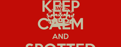 Poster: KEEP CALM AND SPOTTED #VEMPRARUA