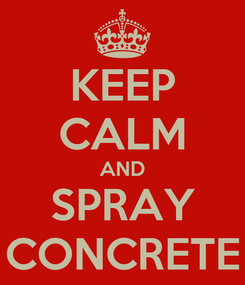 Poster: KEEP CALM AND SPRAY CONCRETE
