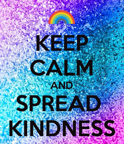 Poster: KEEP CALM AND SPREAD  KINDNESS