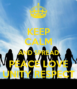 Poster: KEEP CALM AND SPREAD PEACE LOVE UNITY RESPECT