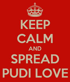 Poster: KEEP CALM AND SPREAD PUDI LOVE