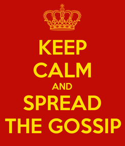 Poster: KEEP CALM AND SPREAD THE GOSSIP
