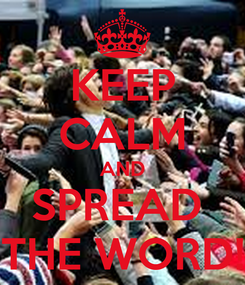 Poster: KEEP CALM AND SPREAD  THE WORD!