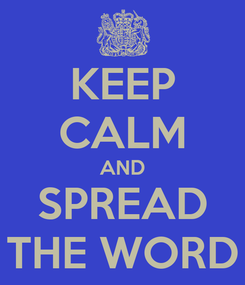 Poster: KEEP CALM AND SPREAD THE WORD