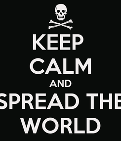 Poster: KEEP  CALM AND SPREAD THE WORLD