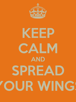Poster: KEEP CALM AND SPREAD YOUR WINGS