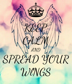Poster: KEEP CALM AND SPREAD YOUR WlNGS