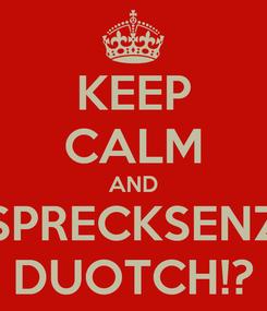Poster: KEEP CALM AND SPRECKSENZ DUOTCH!?
