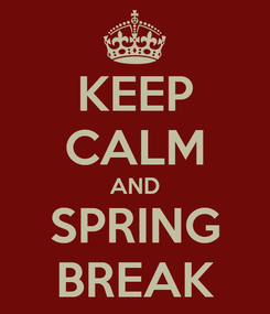 Poster: KEEP CALM AND SPRING BREAK