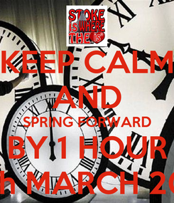 Poster: KEEP CALM AND SPRING FORWARD BY 1 HOUR 30th MARCH 2014