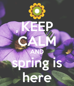Poster: KEEP CALM AND spring is here