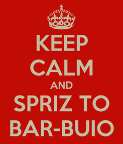 Poster: KEEP CALM AND SPRIZ TO BAR-BUIO