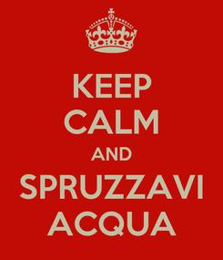 Poster: KEEP CALM AND SPRUZZAVI ACQUA