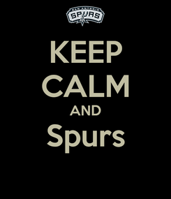 Poster: KEEP CALM AND Spurs