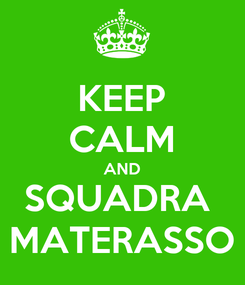 Poster: KEEP CALM AND SQUADRA  MATERASSO