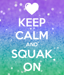 Poster: KEEP CALM AND SQUAK ON