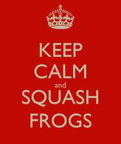 Poster: KEEP CALM and SQUASH FROGS