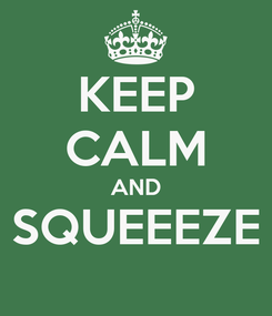 Poster: KEEP CALM AND SQUEEEZE