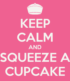 Poster: KEEP CALM AND SQUEEZE A CUPCAKE