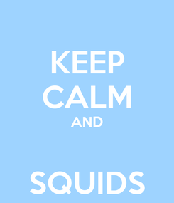 Poster: KEEP CALM AND  SQUIDS