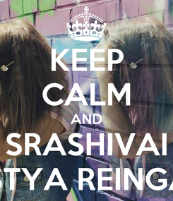 Poster: KEEP CALM AND SRASHIVAI NASTYA REINGARD