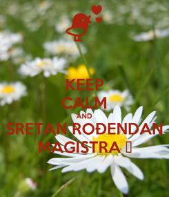 Poster: KEEP CALM AND SRETAN ROĐENDAN MAGISTRA 😘