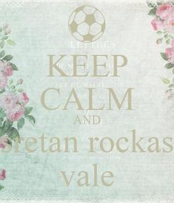 Poster: KEEP CALM AND sretan rockas vale