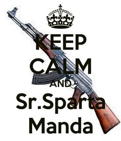 Poster: KEEP CALM AND Sr.Sparta Manda