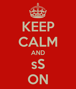 Poster: KEEP CALM AND sS ON