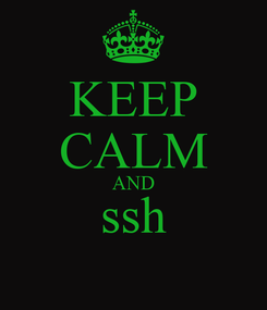 Poster: KEEP CALM AND ssh
