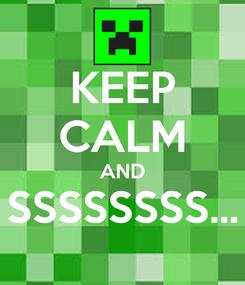 Poster: KEEP CALM AND SSSSSSSS...