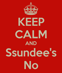 Poster: KEEP CALM AND Ssundee's No