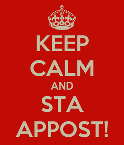 Poster: KEEP CALM AND STA APPOST!