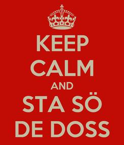 Poster: KEEP CALM AND STA SÖ DE DOSS