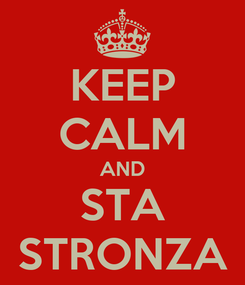 Poster: KEEP CALM AND STA STRONZA