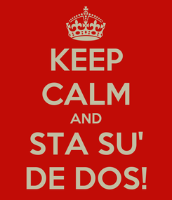 Poster: KEEP CALM AND STA SU' DE DOS!