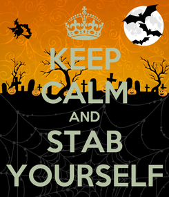 Poster: KEEP CALM AND STAB YOURSELF