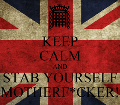 Poster: KEEP CALM AND STAB YOURSELF MOTHERF*CKER!