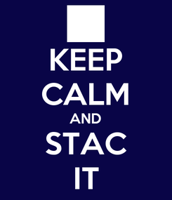 Poster: KEEP CALM AND STAC IT
