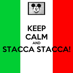 Poster: KEEP CALM AND STACCA STACCA!