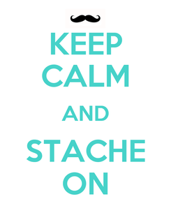 Poster: KEEP CALM AND STACHE ON