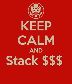 Poster: KEEP CALM AND Stack $$$