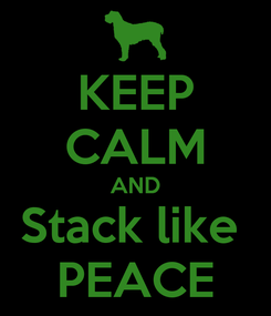 Poster: KEEP CALM AND Stack like  PEACE
