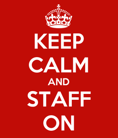 Poster: KEEP CALM AND STAFF ON