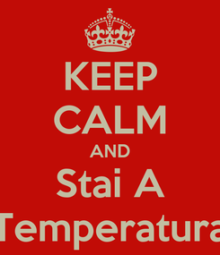 Poster: KEEP CALM AND Stai A Temperatura