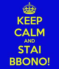 Poster: KEEP CALM AND STAI BBONO!