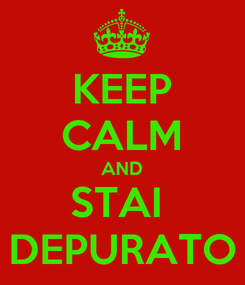 Poster: KEEP CALM AND STAI  DEPURATO