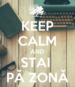 Poster: KEEP CALM AND STAI  PĂ ZONĂ