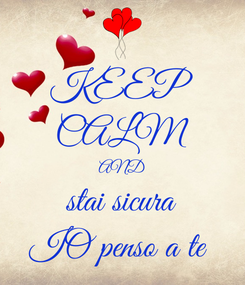 Poster: KEEP CALM AND stai sicura IO penso a te